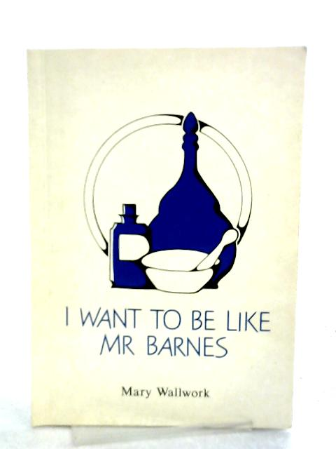 I Want to be Like Mr. Barnes By Mary Wallwork