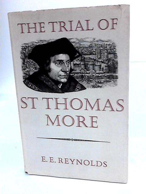 The Trial of Sir Thomas More By E.E. Reynolds