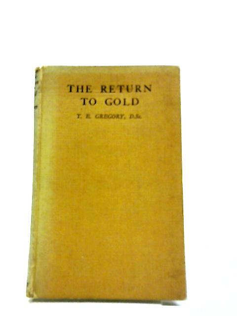 The Return To Gold By T. E. Gregory, D.Sc.
