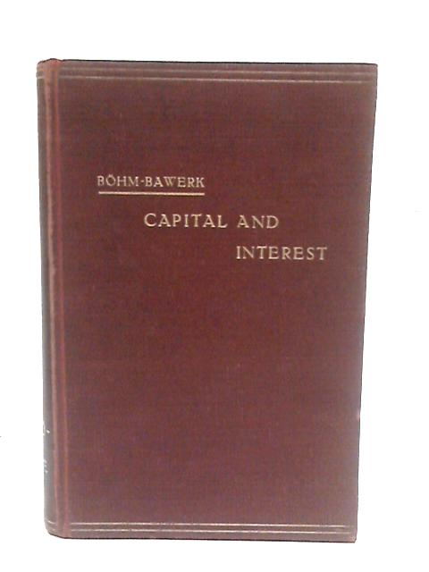 Capital and interest: A critical history of economical theory By B
