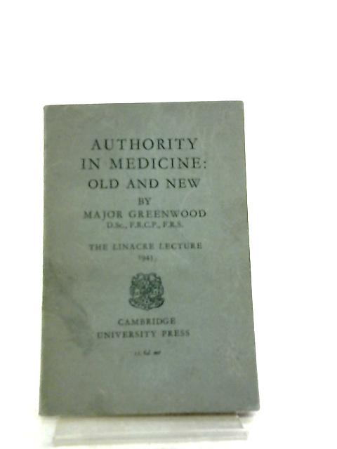 Authority in Medicine, Old and New By Major Greenwood