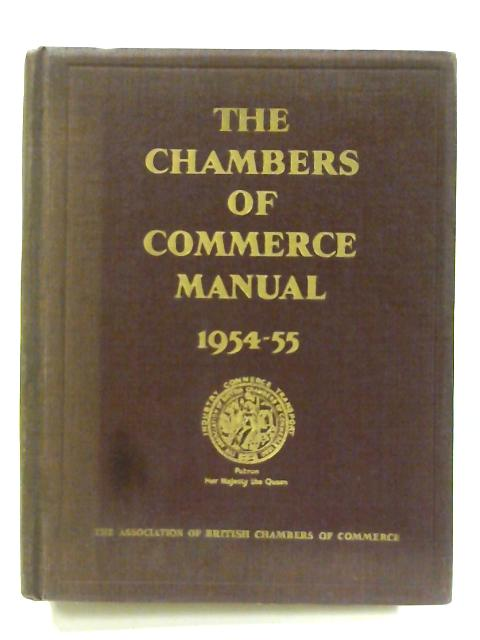 The Chambers of Commerce Manual 1954 - 55 by Unknown