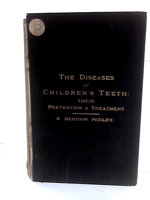 Diseases of children's teeth their prevention and treatment By Pedley