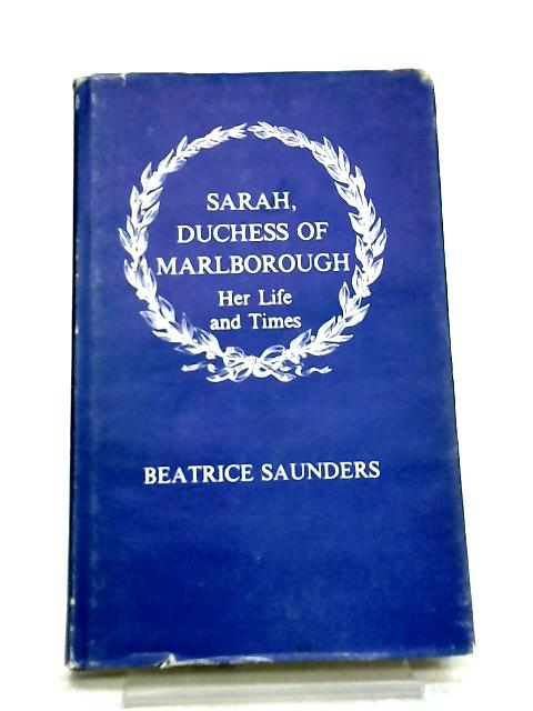 Sarah, Duchess of Marlborough, Her Life and Times By Beatrice Saunders