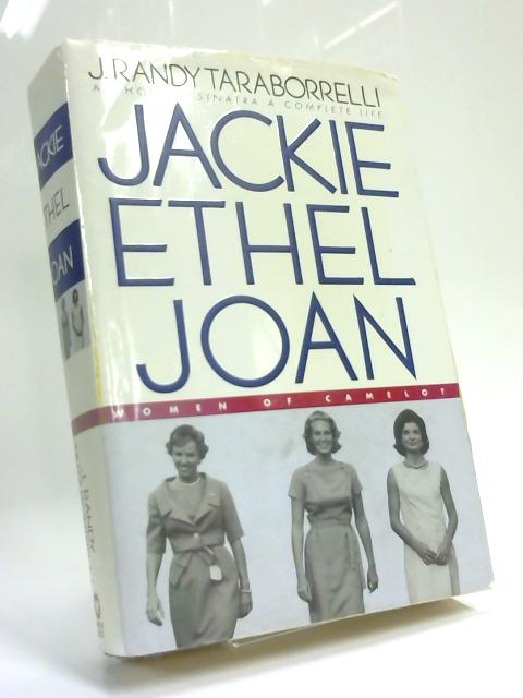 Jackie, Ethel, Joan, Women of Camelot By J. Randy Taraborrelli