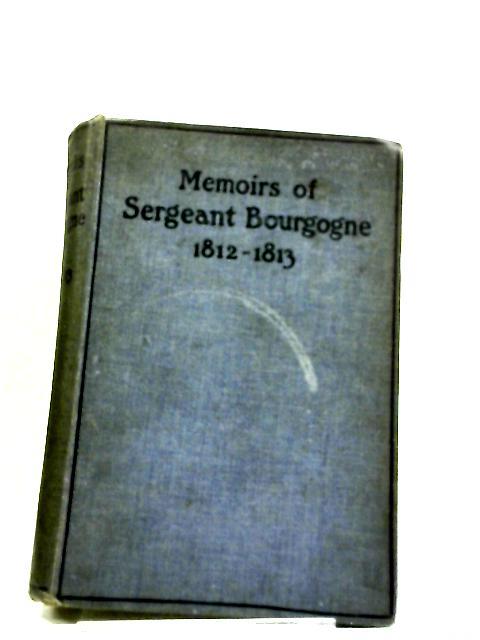 Memoirs of Sergeant Bourgogne 1812-1813 By Sergeant Bourgogne