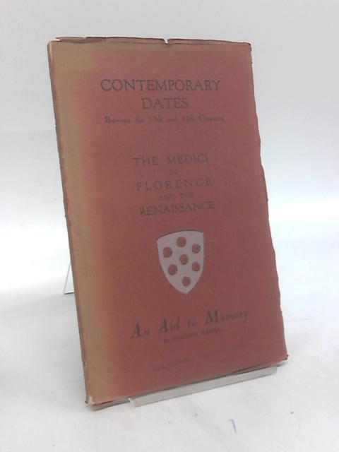 Contemporary dates between the 13th and 18th Centuries. The Medici in Florence and the Renaissance. An aid to memory by Colonel Keppel By Colonel Keppel