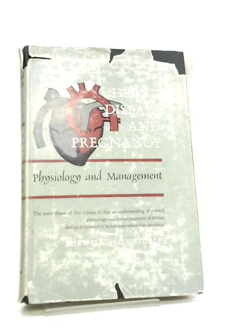 Heart Disease and Pregnancy, Physiology and Management By Burwell & Metcalfe
