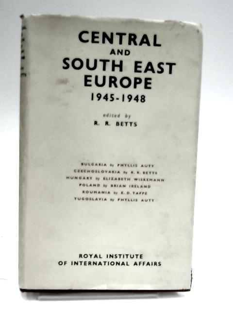 Central and South East Europe, 1945-1948 By Betts, Reginald Robert
