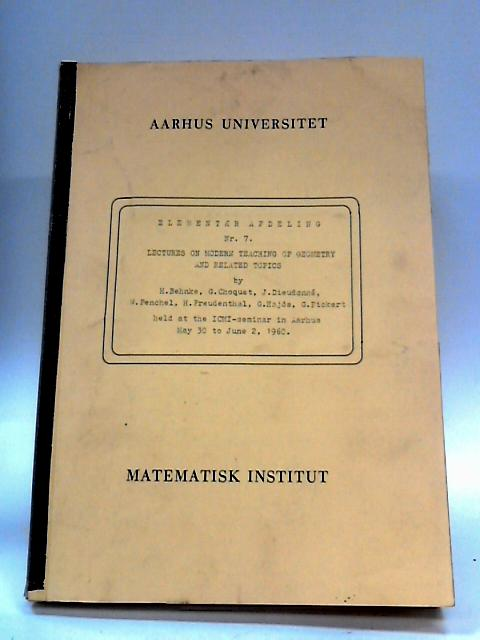 Aarhus universitet: Elementaer Afdeling No. 7 Lectures on Modern Teaching of Geometry and Related Topics By Behnke