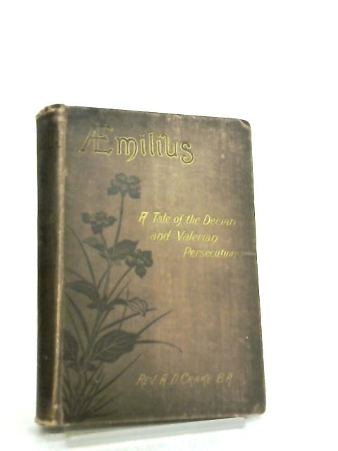 Aemilius, A Tale of the Decian and Valerian Persecutions By A. D. Crake