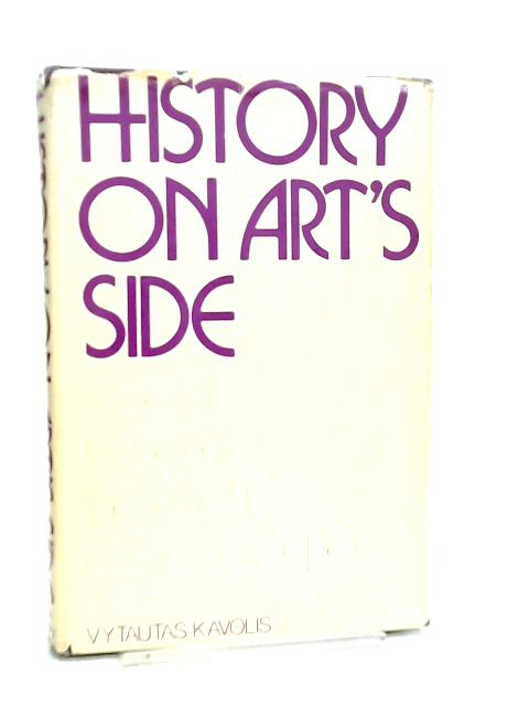 History on Art's Side, Social Dynamics in Artistic Efflorescences By Vytautas Kavolis