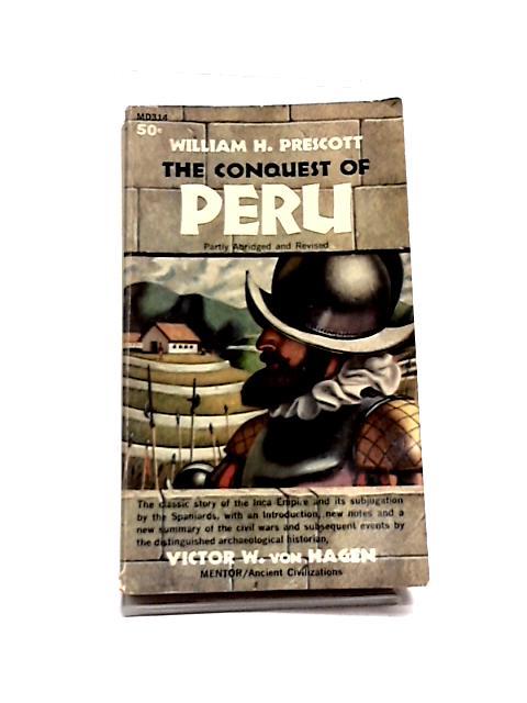The Conquest of Peru by William H Prescott ,Victor W von Hagen