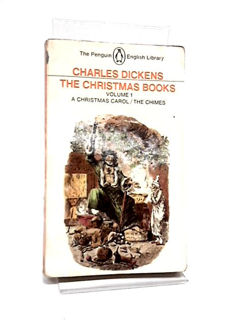 The Christmas Books Volume 1 - A Christmas Carol, The Chimes by Charles Dickens