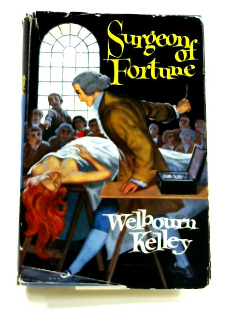 Surgeon of Fortune by Welbourn Kelley