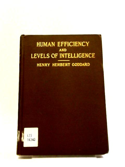 Human Efficiency And Levels Of Intelligence by H. H. Goddard