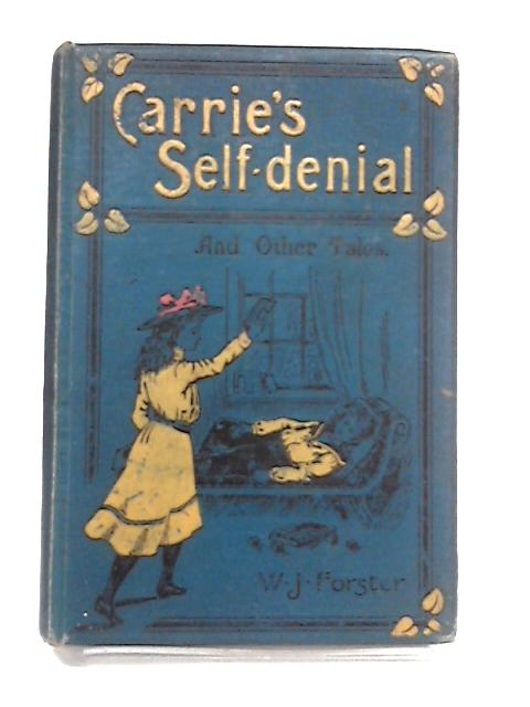 Carrie's Self-denial And Other Tales by Forster, W. J.,