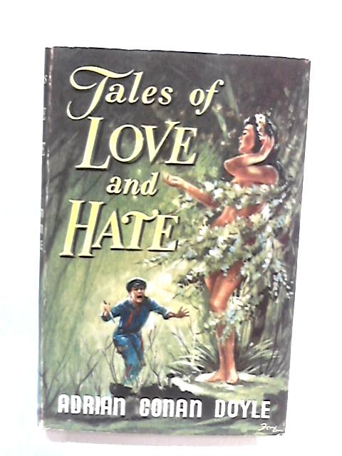 Tales of Love and Hate by Adrian Conan Doyle