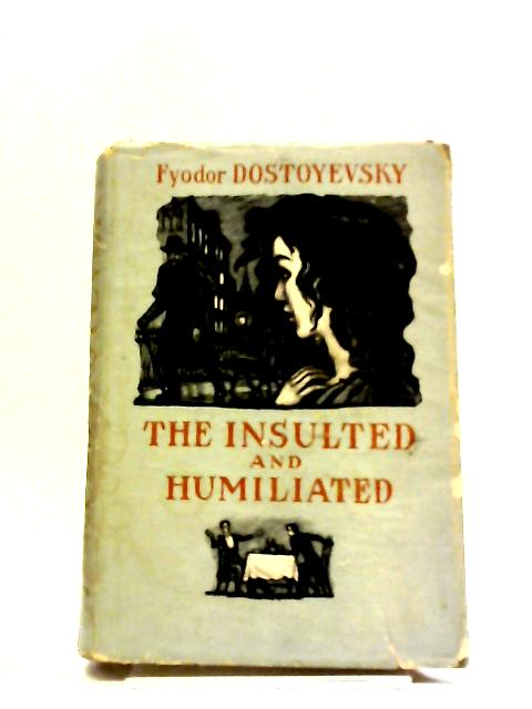 The Insulted And The Humiliated. by Fyodor Dostoyevsky