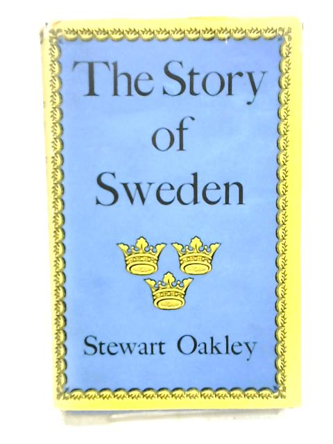 Story of Sweden by Oakley, Stewart P.