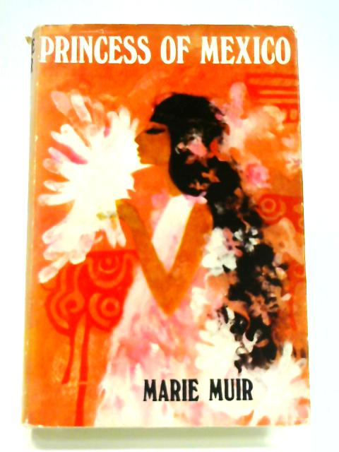 Princess of Mexico by Marie Agnes Muir