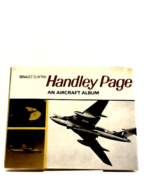 Handley Page: An Aircraft Album by Donald C. Clayton