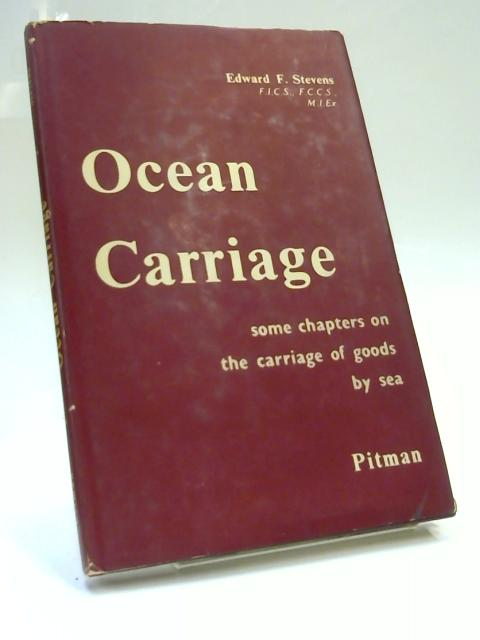 Ocean Carriage: Some chapters on the carriage of goods by sea by Edward F Stevens