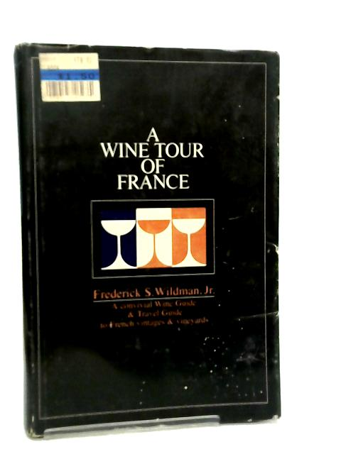 A Wine Tour of France By Frederick S. Wildman, Jr.