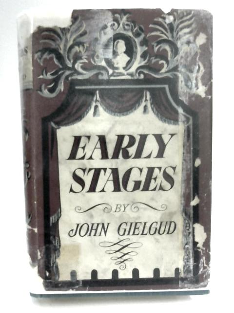 Early Stages by John Gielgud by John Gielgud