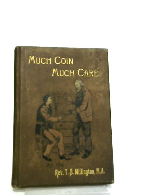 Much Coin Much Care by Rev. T. S. Millington
