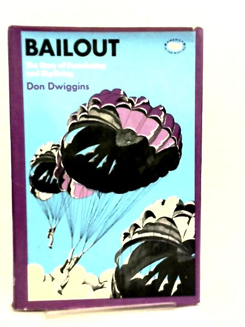 Bailout, The Story of Parachuting and Skydiving by Don Dwiggins