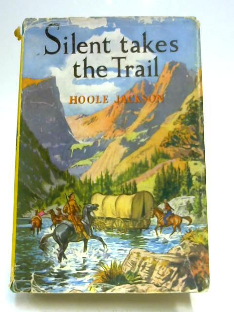 Silent Takes the Trail by Hoole Jackson