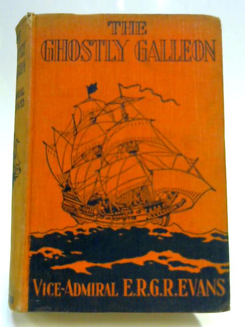 The Ghostly Galleon by Vice- Admiral E. R. G. R. Evans
