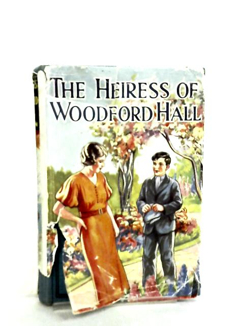 The Heiress of Woodford Hall by Raymond Belton