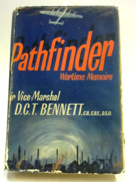Pathfinder: A War Autobiography by Air Vice-Marshal D.C. T. Bennett