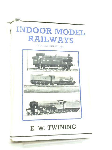 Indoor Model Railways H0 and 00 Gauges by E. W. Twining
