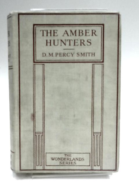 The Amber Hunters by D.M. Percy Smith