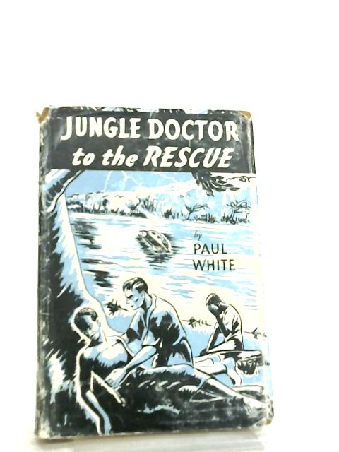 The Jungle Doctor to the Rescue by Paul White