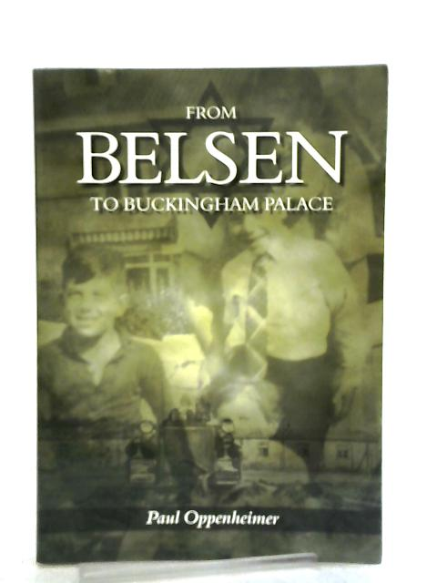 From Belsen to Buckingham Palace by Paul Oppenheimer