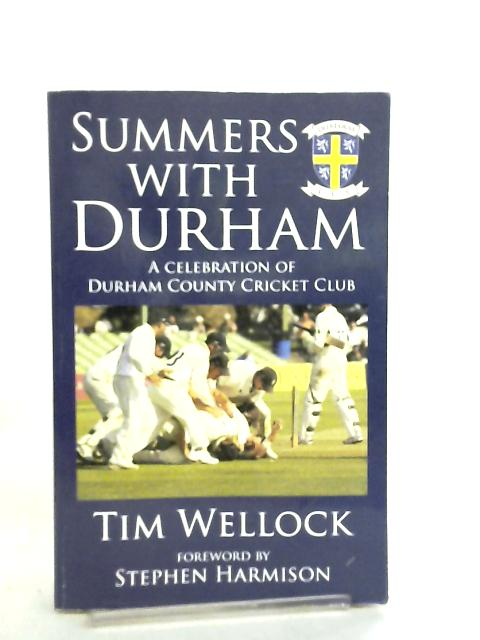 Summer with Durham, A Celebration of Durham County Cricket Club By Tim Wellock