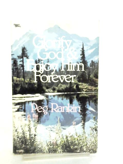 Glorify God & Enjoy Him forever by Peg Rankin