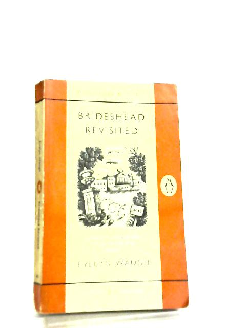 Brideshead Revisited, The Sacred and Profane Memories of Captain Charles Ryder by E. Waugh