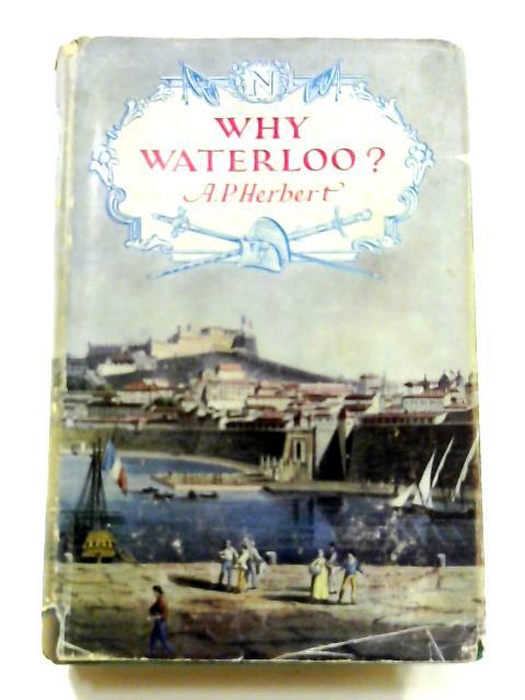 Why Waterloo? by A. P. Herbert