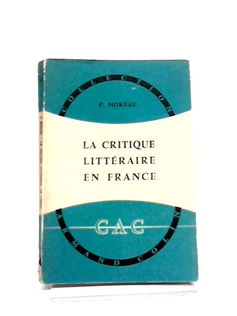 La Critique Litteraire en France by Moreau, P