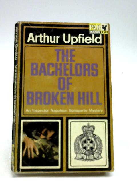 The Bachelors of Broken Hill [An Inspector Napoleon Bonaparte Mystery] by Arthur Upfield