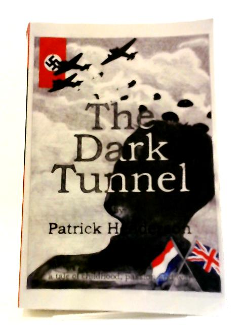The Dark Tunnel: A Tale Of Childhood, Passion And War by Patrick Henderson