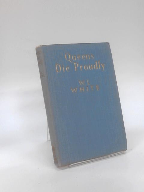 Queens Die Proudly by W L. White