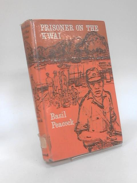 Prisoner on the Kwai by Basil Peacock