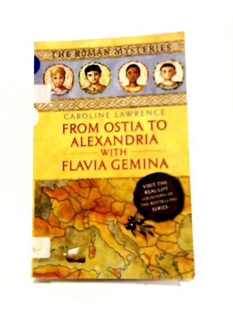 From Ostia To Alexandria With Flavia Gemina: Travels With Flavia Gemina (The Roman Mysteries) by Caroline Lawrence