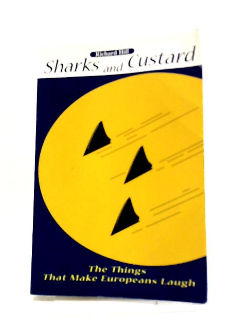 Sharks And Custard: The Things That Make Europeans Laugh By Richard Hill